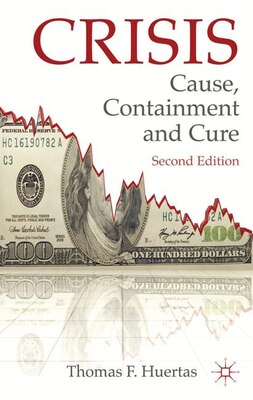 Book Crisis: Cause, Containment and Cure: Cause, Containment and Cure by Thomas F. Huertas