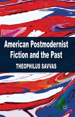 Book American Postmodernist Fiction And The Past by T. Savvas