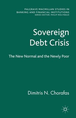 Book Sovereign Debt Crisis: The New Normal And The Newly Poor by Dimitris N. Chorafas