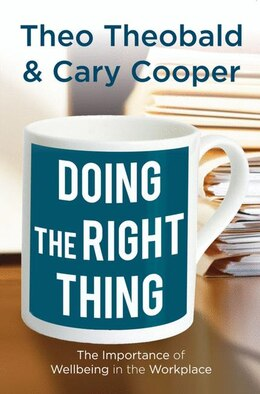 Book Doing the Right Thing: The Importance of Wellbeing in the Workplace by Theo Theobald