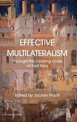 Book Effective Multilateralism: Through the Looking Glass of East Asia by Jochen Prantl
