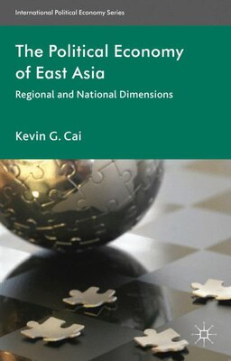 Book The Political Economy Of East Asia: Regional And National Dimensions by Kevin G. Cai