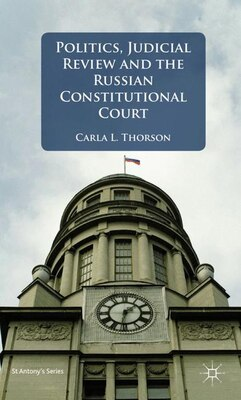 Book Politics, Judicial Review, and the Russian Constitutional Court by Carla L. Thorson