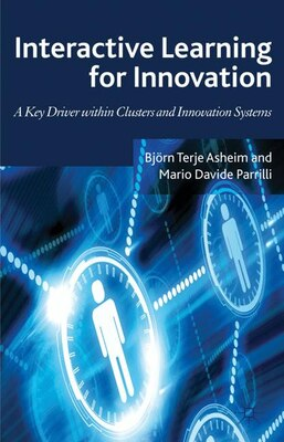 Book Interactive Learning for Innovation: A Key Driver within Clusters and Innovation Systems by Mario Davide Parrilli