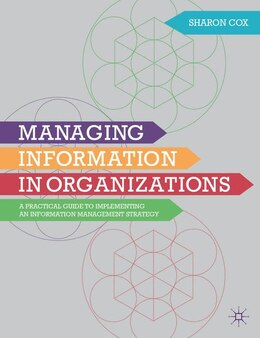 Book Managing Information in Organizations: A Practical Guide to Implementing an Information Management… by Sharon A. Cox
