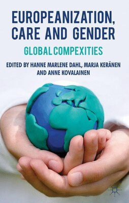 Book Europeanization, Care and Gender: Global Complexities by Anne Kovalainen