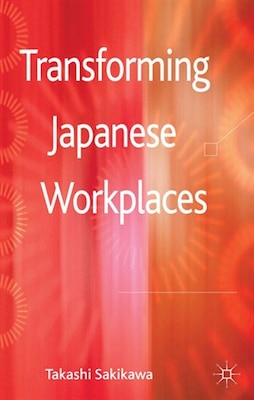 Book Transforming Japanese Workplaces by Takashi Sakikawa