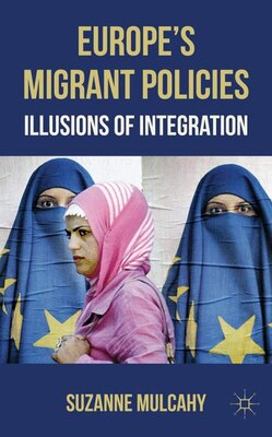 Book Europe's Migrant Policies: Illusions of Integration by Suzanne Mulcahy