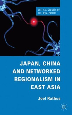 Book Japan, China and Networked Regionalism in East Asia by Joel Rathus