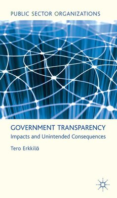Book Government Transparency: Impacts and Unintended Consequences by Tero Erkkilä