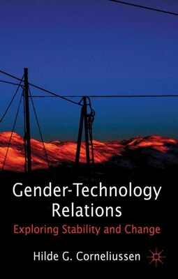 Book Gender-Technology Relations: Exploring Stability and Change by Hilde G. Corneliussen
