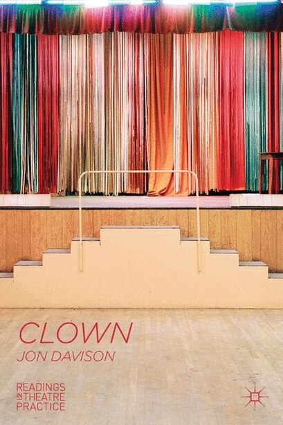 Clown: Readings in Theatre Practice by Jon Davison