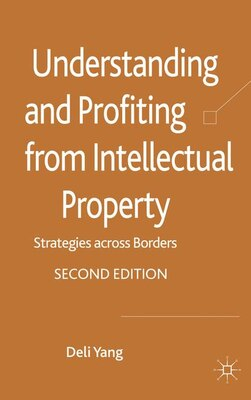 Book Understanding and Profiting from Intellectual Property: Strategies across Borders by D. Yang