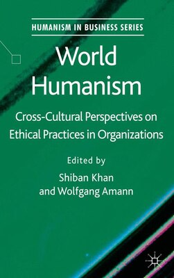 Book World Humanism: Cross-cultural Perspectives on Ethical Practices in Organizations by Shiban Khan
