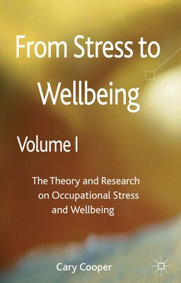 Book From Stress to Wellbeing Volume 1: The Theory and Research on Occupational Stress and Wellbeing by Cary Cooper