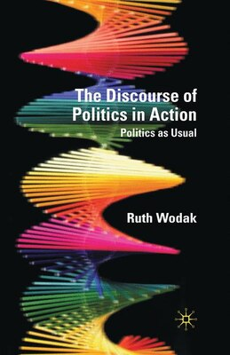 Book The Discourse Of Politics In Action: Politics As Usual by Ruth Wodak