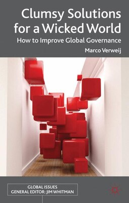 Book Clumsy Solutions for a Wicked World: How to Improve Global Governance by Marco Verweij