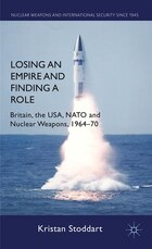 Losing an Empire and Finding a Role: Britain, the USA, NATO and Nuclear Weapons, 1964-70