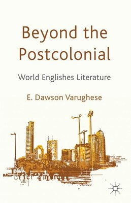 Book Beyond the Postcolonial: World Englishes Literature by Emma Dawson Varughese