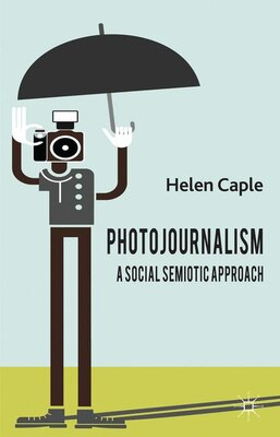 Book Photojournalism: A Social Semiotic Approach by Helen Caple