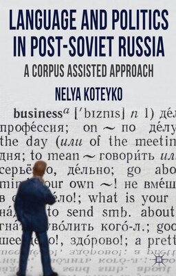 Book Language and Politics in Post-Soviet Russia: A Corpus Assisted Approach by Nelya Koteyko