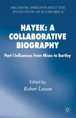 Book Hayek: A Collaborative Biography: Part 1 Influences From Mises To Bartley by Robert Leeson