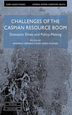 Book Challenges of the Caspian Resource Boom: Domestic Elites and Policy-making by Andreas Heinrich