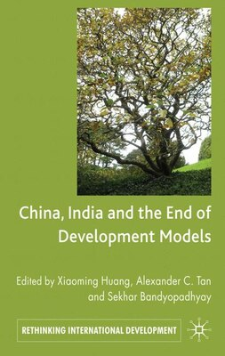 Book China, India and the End of Development Models by Xiaoming Huang