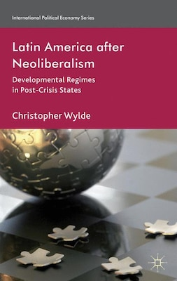 Book Latin America After Neoliberalism: Developmental Regimes in Post-Crisis States by C. Wylde