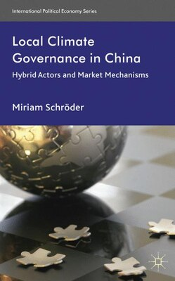 Book Local Climate Governance in China: Hybrid Actors and Market Mechanisms by Miriam Schröder