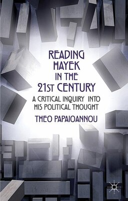 Book Reading Hayek in the 21st  Century: A Critical Inquiry into His Political Thought by Theo Papaioannou