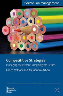 Book Competitive Strategies: Managing the Present, Imagining the Future by Enrico Valdani