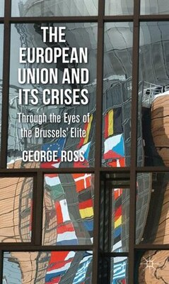 Book The European Union and its Crises: Through the Eyes of the Brussels' Elite by George Ross