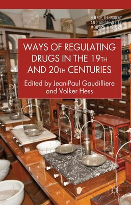 Book Ways of Regulating Drugs in the 19th and 20th Centuries by Jean-paul Gaudillière