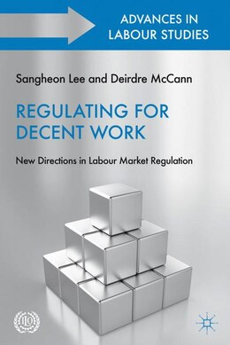 Book Regulating For Decent Work: New Directions In Labour Market Regulation by Sangheon Lee