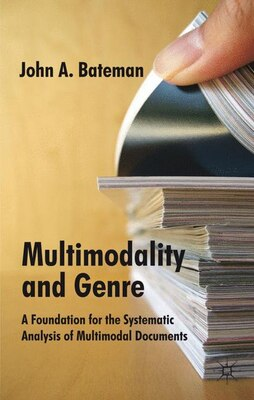 Book Multimodality And Genre: A Foundation for the Systematic Analysis of Multimodal Documents by John Bateman