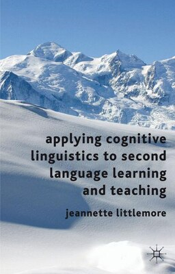 Book Applying Cognitive Linguistics to Second Language Learning and Teaching by Jeannette Littlemore