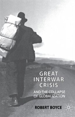 Book The Great Interwar Crisis and the Collapse of Globalization by Robert Boyce