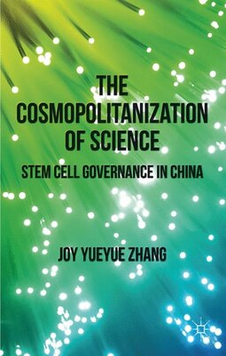 Book The Cosmopolitanization of Science: Stem Cell Governance in China by J. Zhang
