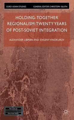 Book Holding-Together Regionalism: Twenty Years of Post-Soviet Integration by Alexander Libman