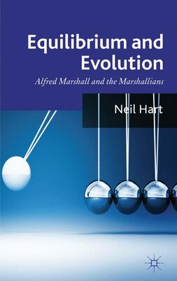 Book Equilibrium and Evolution: Alfred Marshall and the Marshallians by Neil Hart