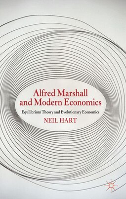 Book Alfred Marshall And Modern Economics: Equilibrium Theory And Evolutionary Economics by N. Hart