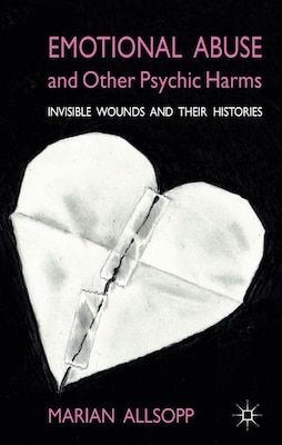 Book Emotional Abuse and Other Psychic Harms: Invisible Wounds and their Histories by Marian Allsopp