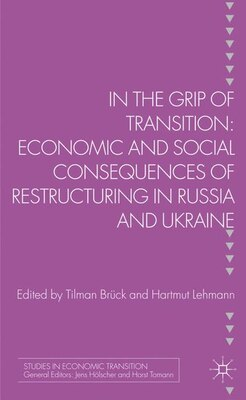 Book In the Grip of Transition: Economic and Social Consequences of Restructuring in Russia and Ukraine by Tilman Bruk