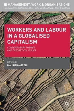 Book Workers and Labour in a Globalised Capitalism: Contemporary Themes and Theoretical Issues by Maurizio Atzeni
