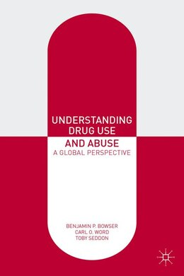 Book Understanding Drug Use and Abuse: A Global Perspective by Benjamin P. Bowser