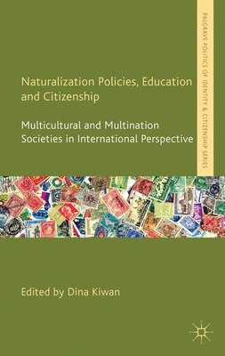 Book Naturalization Policies, Education and Citizenship: Multicultural and Multi-Nation Societies in… by Dina Kiwan
