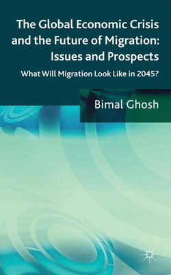 Book The Global Economic Crisis and the Future of Migration: Issues and Prospects: What will migration… by Bimal Ghosh