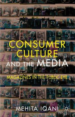 Book Consumer Culture and the Media: Magazines in the Public Eye by Mehita Iqani