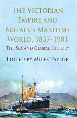 Book The Victorian Empire and Britain's Maritime World, 1837-1901: The Sea and Global History by Miles Taylor